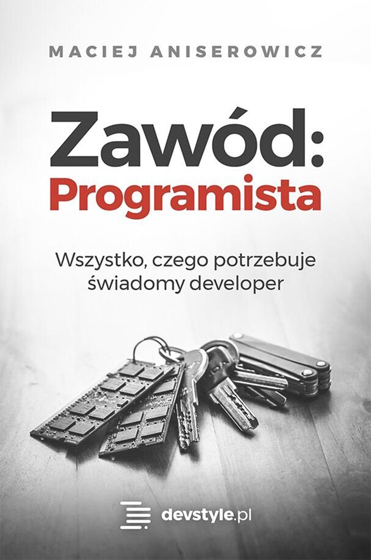 """Bestsellerowa książka Macieja Aniserowicza """"Zawód: Programista"""""""